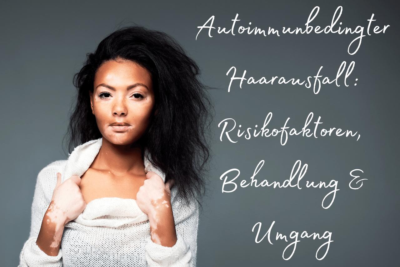 Autoimmunerkrankung Haarausfall Risikofaktoren, Behandlung & Umgang