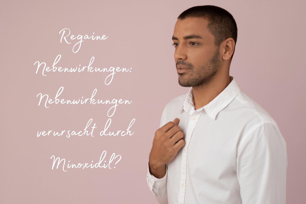 Regaine Nebenwirkungen Nebenwirkungen verursacht durch Minoxidil